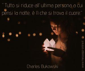 """""""Tutto si riduce all'ultima persona a cui pensi la notte, è lì che si trova il cuore""""."""
