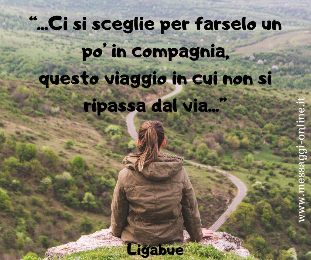 """Luciano Ligabue:""""Ci si sceglie per farselo un pò in compagnia, questo viaggio in cui non si ripassa dal via""""."""