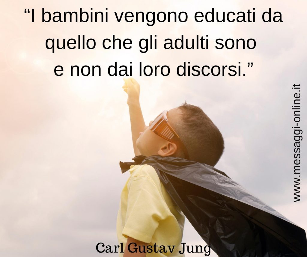 """""""I bambini vengono educati da quello che gli adulti sono e non dai loro discorsi""""."""