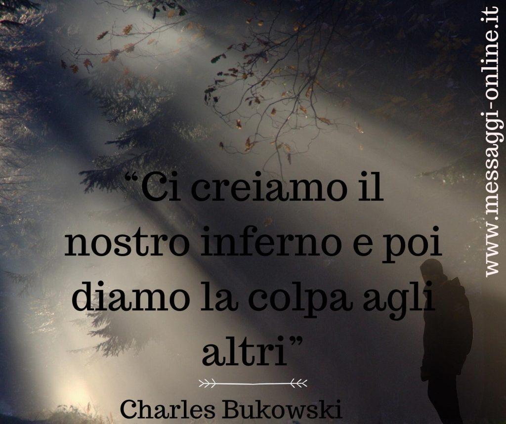 """Charles Bukowski:""""Ci creiamo il nostro inferno e poi diamo la colpa agli altri""""."""