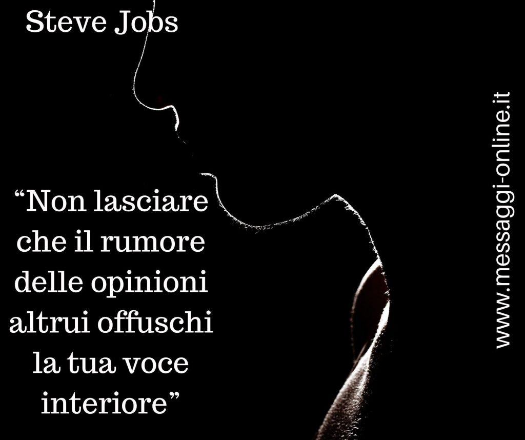 """Steve jobs:"""" Non lasciare che il rumore delle opinioni altrui offuschi la tua voce interiore""""."""
