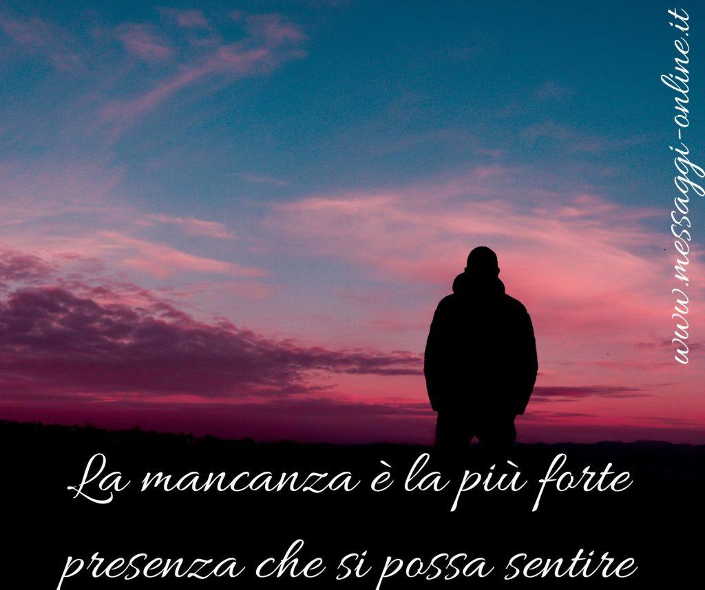 La mancanza è la più forte presenza che si possa sentire.