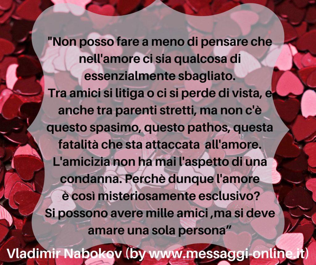 """Nobokov: """"Non posso fare a meno di pensare che nell'amore ci sia qualcosa di essenzialmenta sbagliato..."""""""