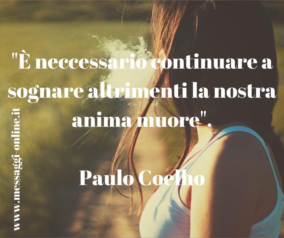 """""""È neccessario continuare a sognare altrimenti la nostra anima muore"""". Paulo Coelho"""