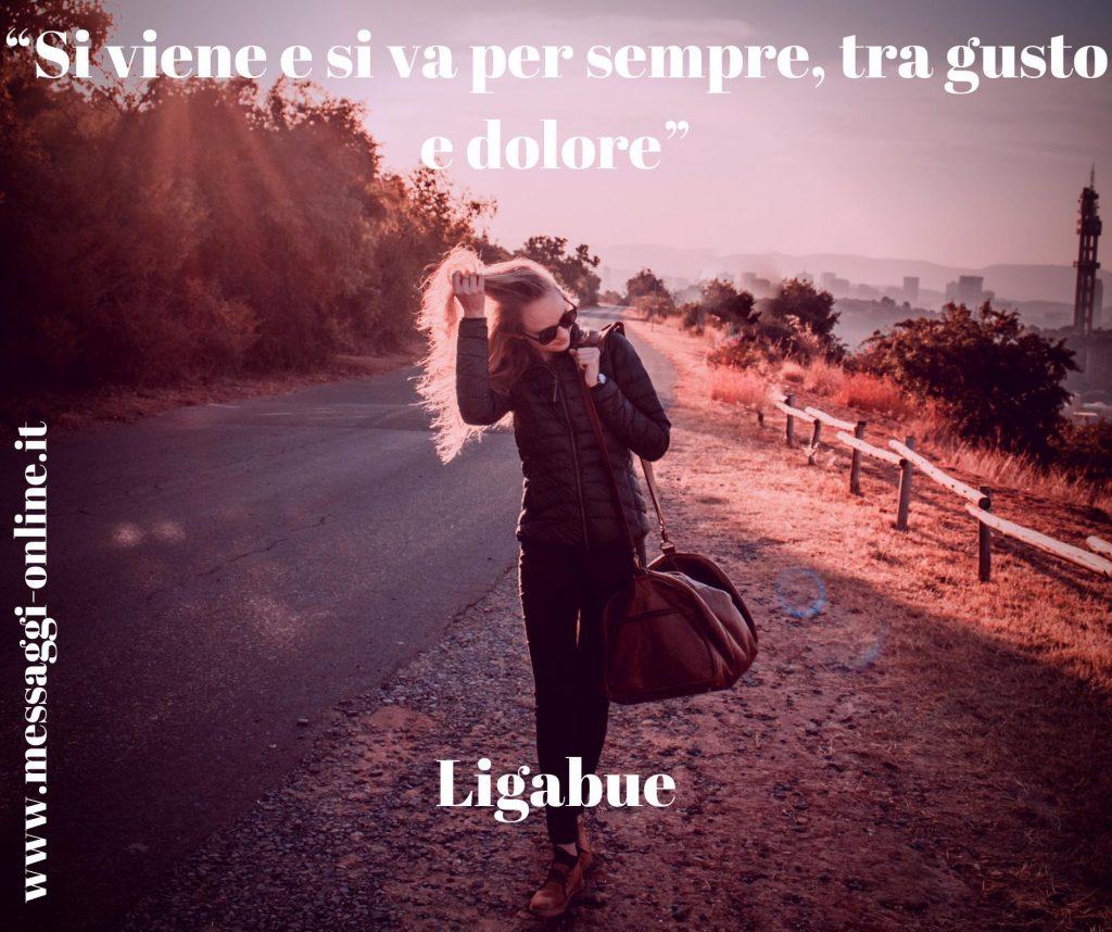 """Luciano Ligabue: """"Si viene e si va per sempre, tra gusto e dolore""""."""