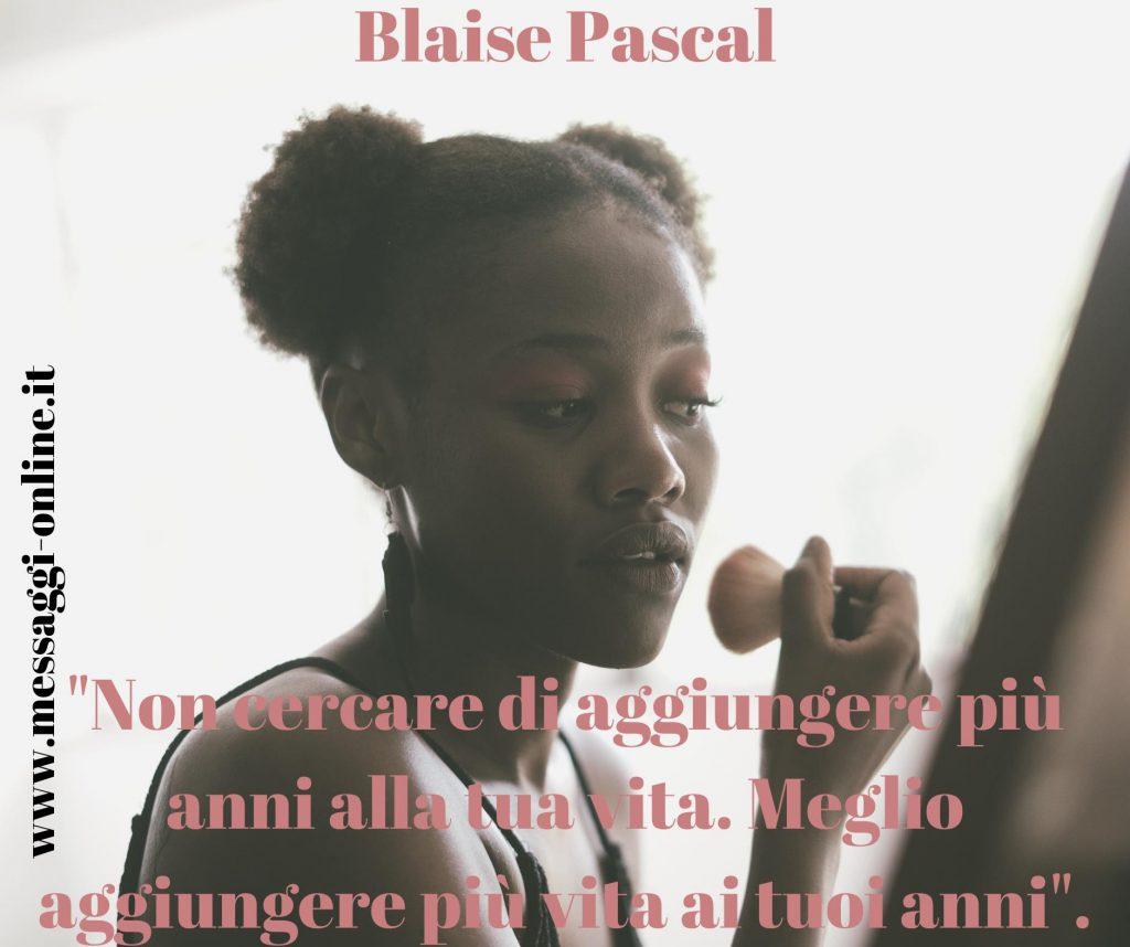 """""""Non cercare di aggiungere più anni alla tua vita. Meglio aggiungere più vita ai tuoi anni"""". Blaise Pascal"""