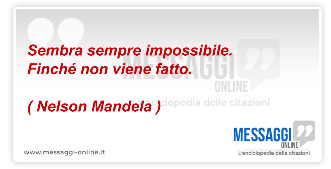 Sembra sempre Impossibile. Finché non viene fatto. ( Nelson Mandela )