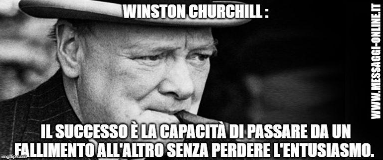 Il successo è la capacità di passare da un fallimento all'altro senza perdere l'entusiasmo. ( Winston Churchill )