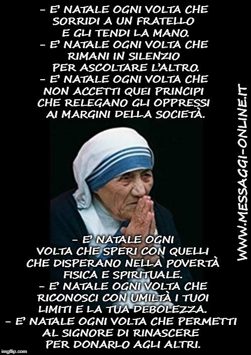 Frasi Auguri Natale Madre Teresa Di Calcutta.E Natale Ogni Volta Che Gli Auguri Di Natale Di Madre Teresa Di Calcutta
