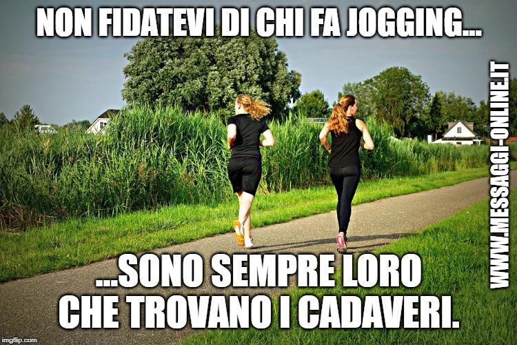 Non fidatevi di chi fa jogging... sono sempre loro che trovano i cadaveri !