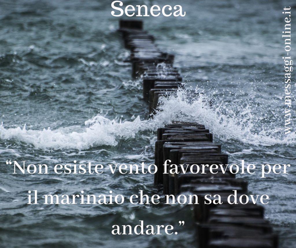 """Seneca:""""Non esiste vento favorevole per il marinaio che non sa dove andare"""""""