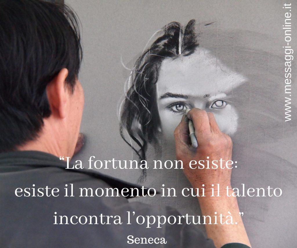 """Seneca:""""La fortuna non esiste: esiste il momento in cui il talento incontra l'opportunità""""."""
