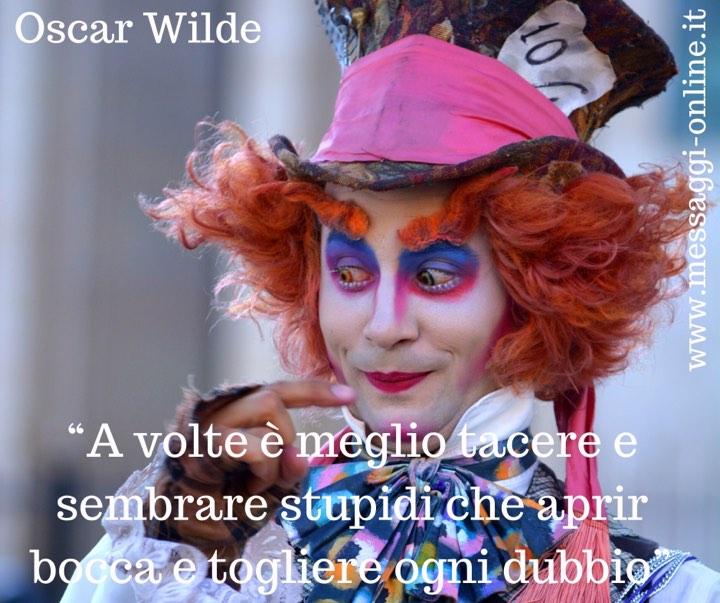"""Oscar Wilde:""""A volte è meglio tacere e sembrare stupidi che aprir bocca e togliere ogni dubbio""""."""