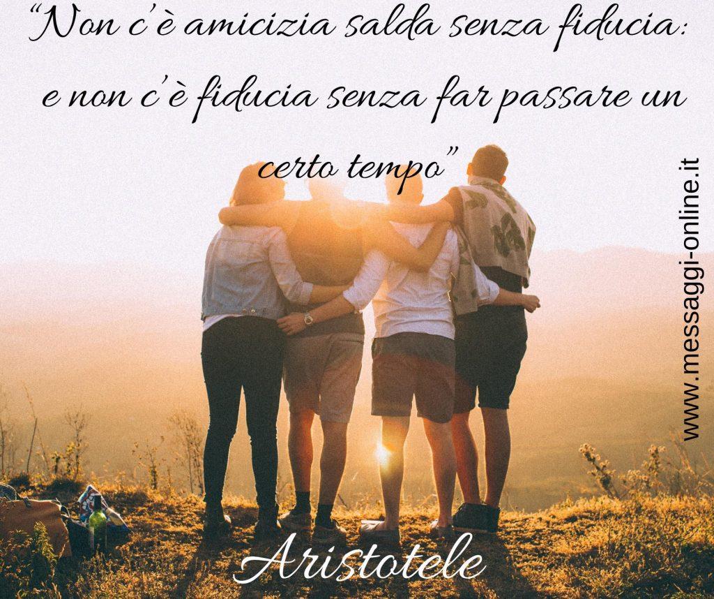 """Aristotele:""""Non c'è amicizia salda senza fiducia: e non c'è fiducia senza far passare un certo tempo""""."""
