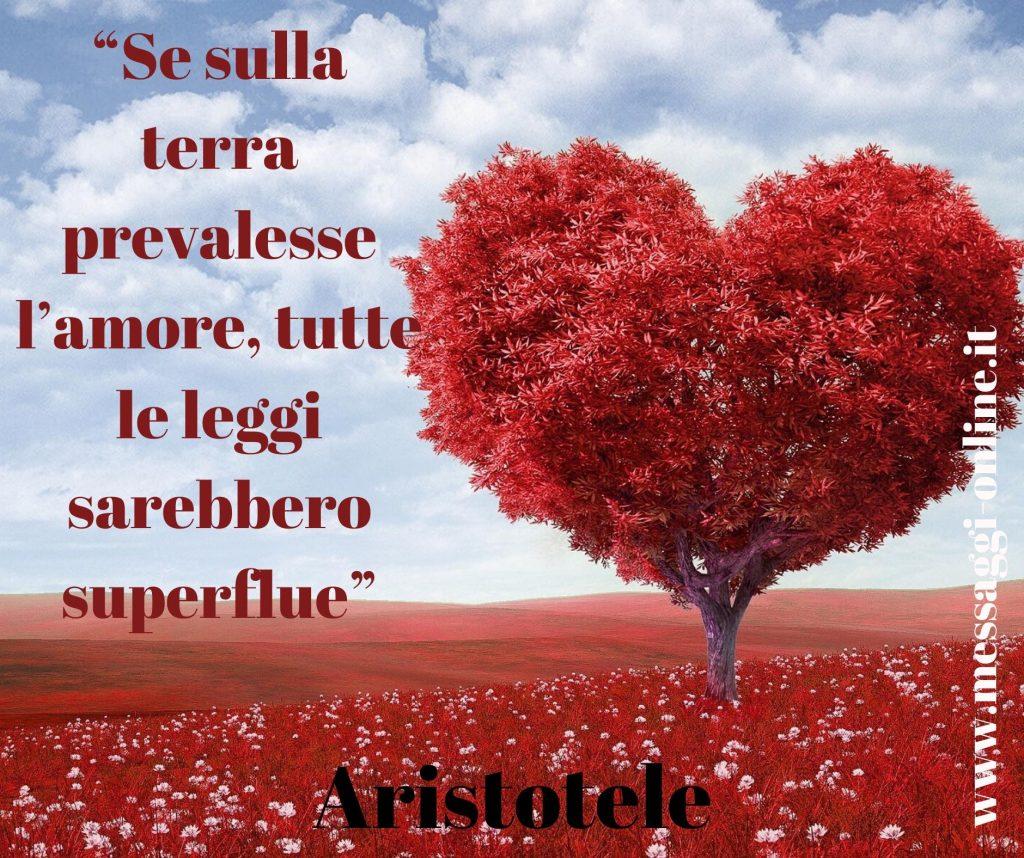 """Aristotele: """"Se sulla terra prevalesse l'amore, tutte le leggi sarebbero superflue""""."""