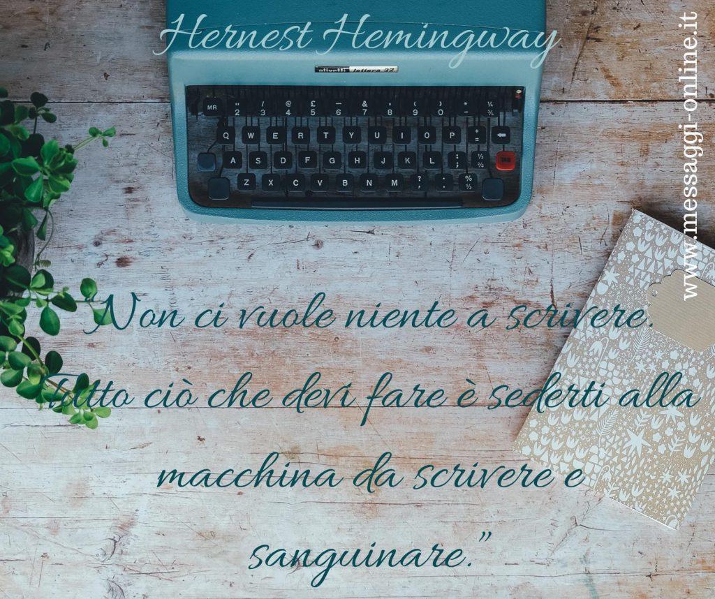 """Hernest Hemingway: """"Non ci vuole niente a scrivere. Tutto ciò che devi fare è sederti alla macchina da scrivere e sanguinare."""""""