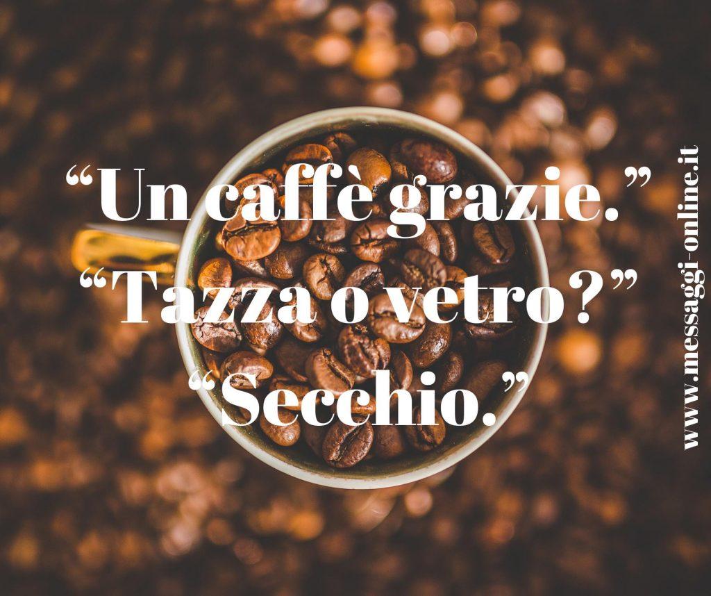 """""""Un caffè grazie."""" """"Tazza o vetro?"""" """"Secchio."""""""