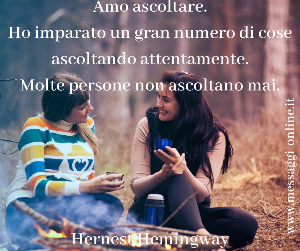 """Hernest Hemingway: """"Amo ascoltare. Ho imparato un gran numero di cose ascoltando attentamente. Molte persone non ascoltano mai."""""""