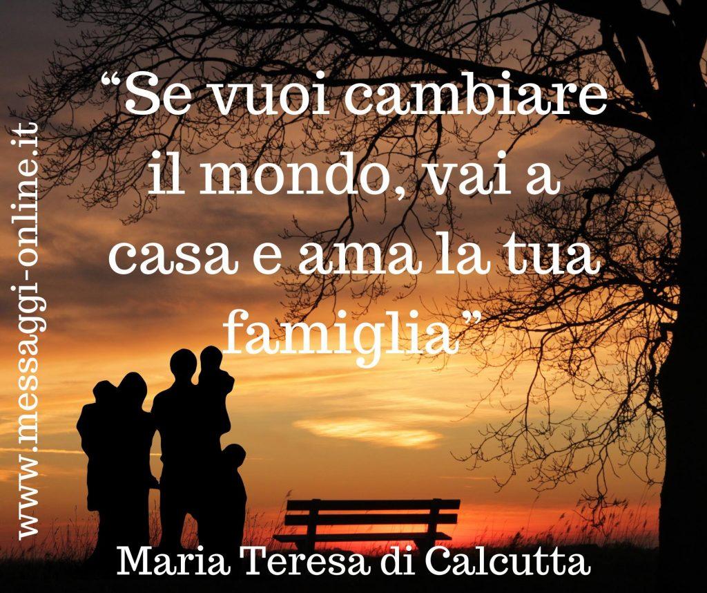 """Maria Teresa di Calcutta:""""Se vuoi cambiare il mondo,vai a casa e ama la tua famiglia"""""""