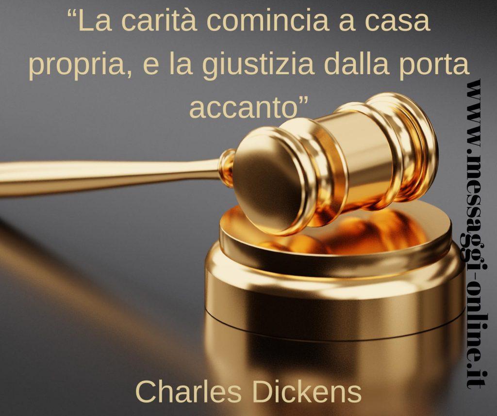 La carità comincia a casa propria, e la giustizia dalla porta accanto. (Charles Dickens)