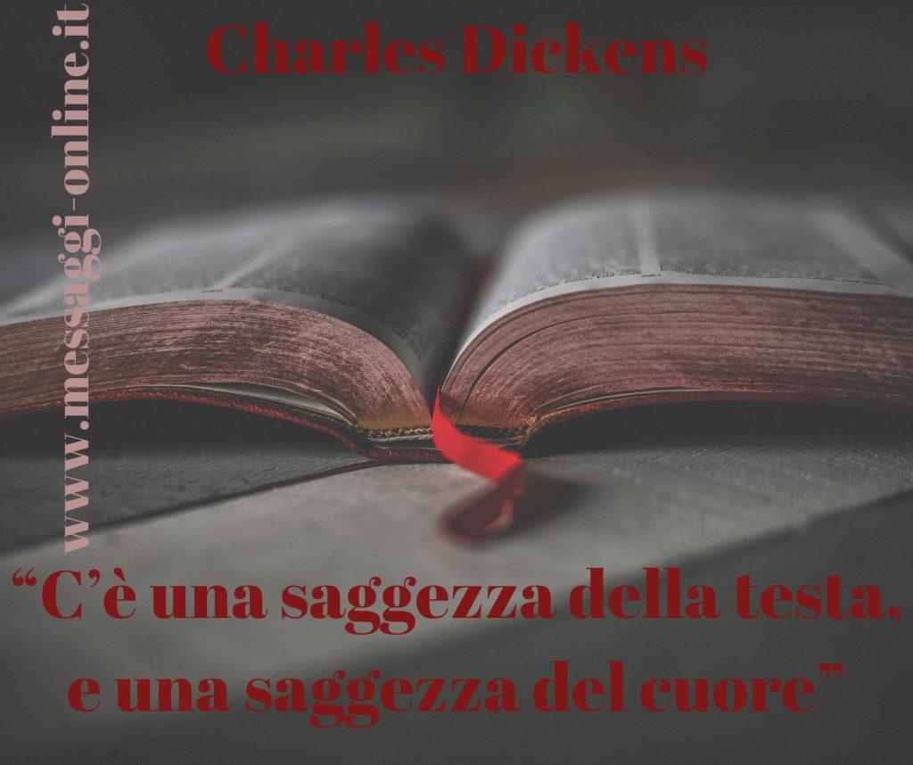 C'è una saggezza della testa, e una saggezza del cuore (Charles Dickens).