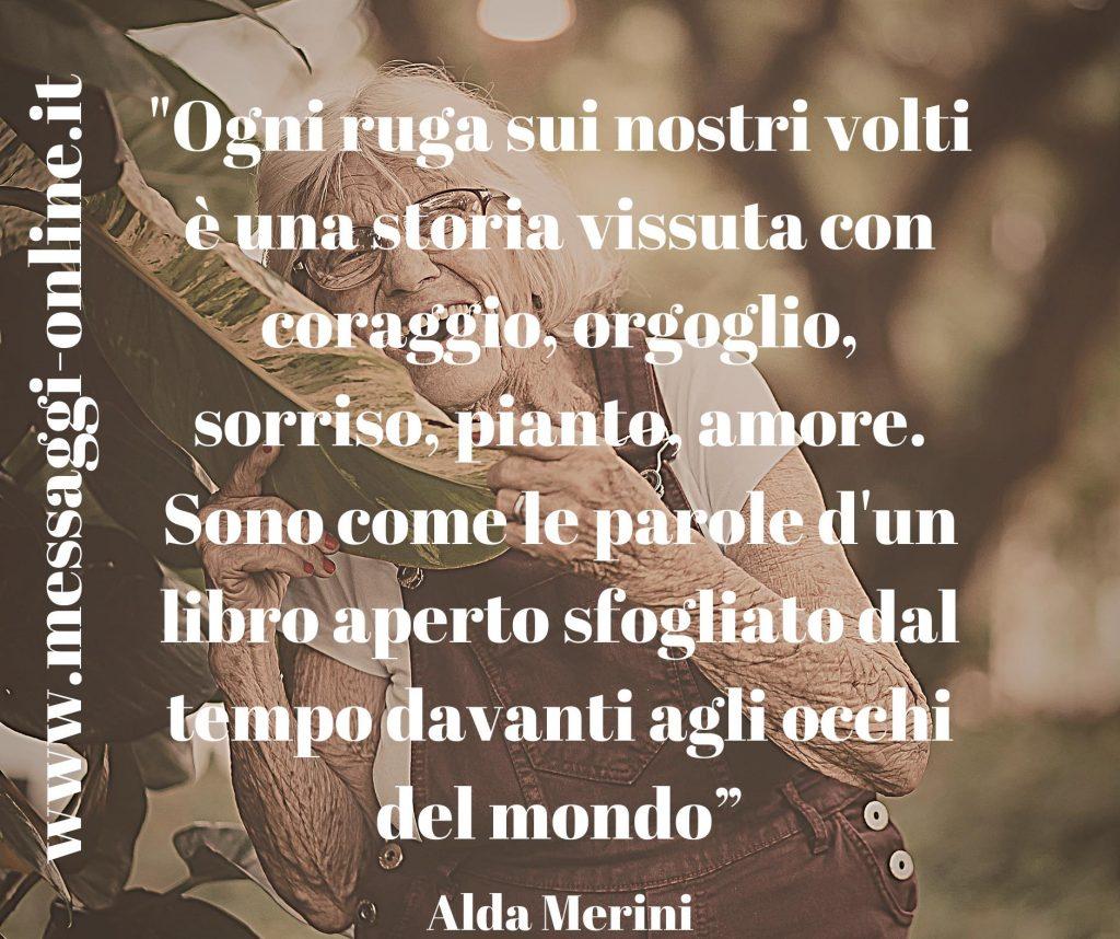 """Alda Merini: """"Ogni ruga sui nostri volti è una storia vissuta con coraggio, con orgoglio, sorriso, pianto, amore. Sono come le parole d'un libro aperto sfogliato dal tempo davanti agli occhi del mondo."""""""