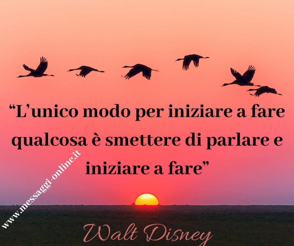 L'unico modo per iniziare a fare qualcosa è smettere di parlare e iniziare a fare. (Walt Disney)
