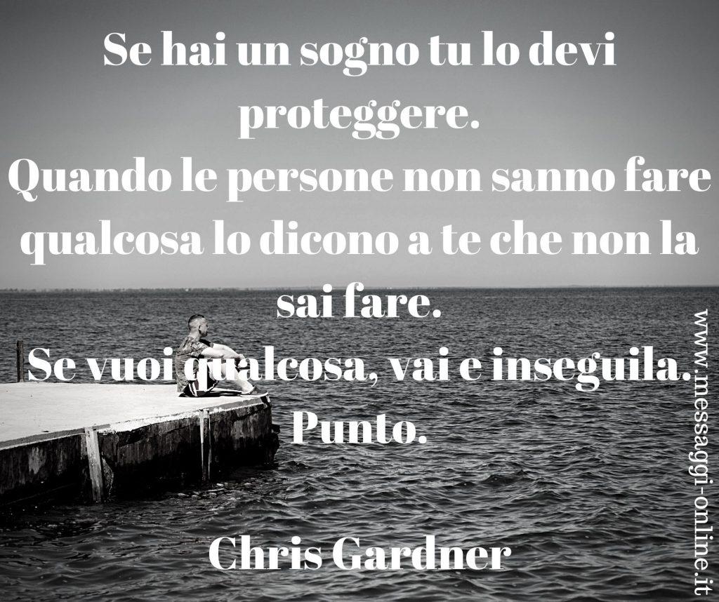 """Chris Gardner: """"Se hai un sogno tu lo devi proteggere. Se vuoi qualcosa, vai e inseguila""""."""