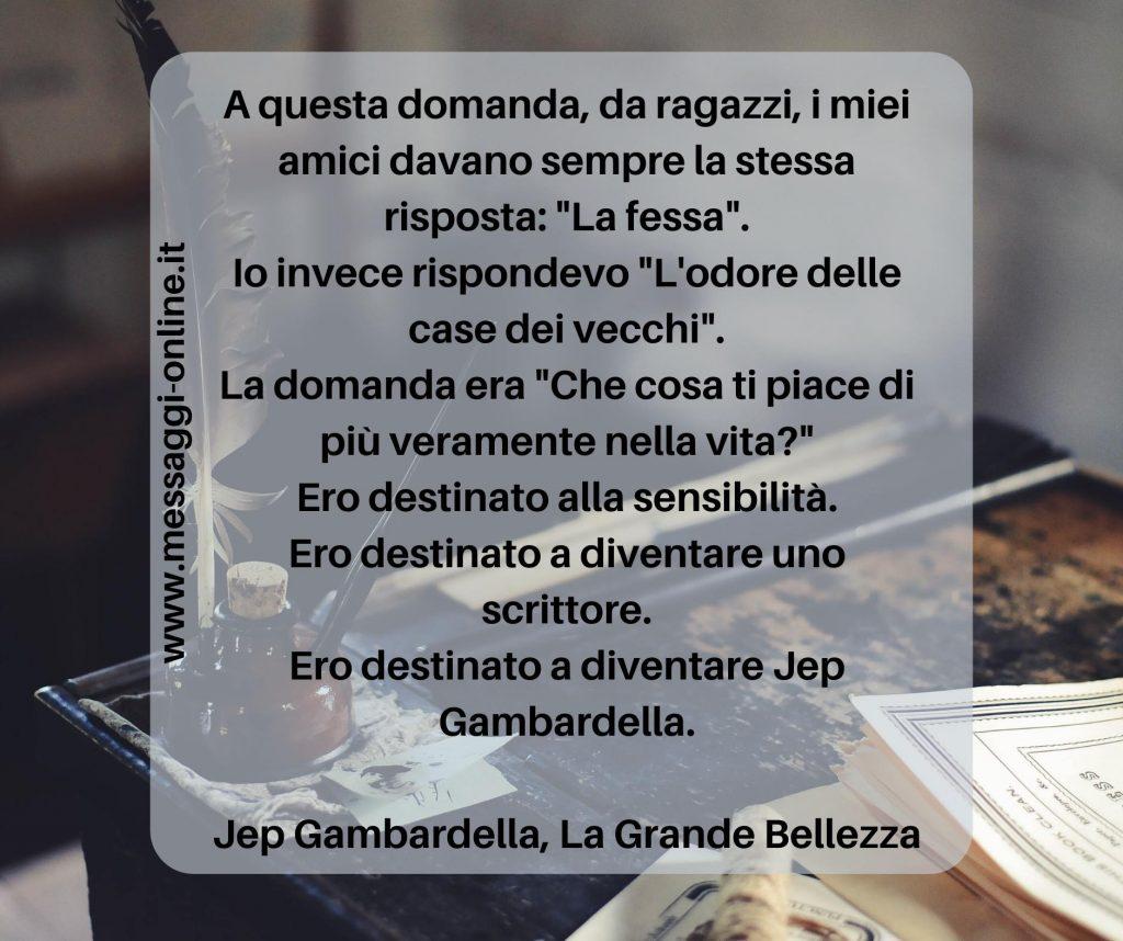 """La Grande Bellezza: """"Ero destinato alla sensibilità. Ero destinato a diventare uno scrittore. Ero destinato a diventare Jep Gambardella""""."""