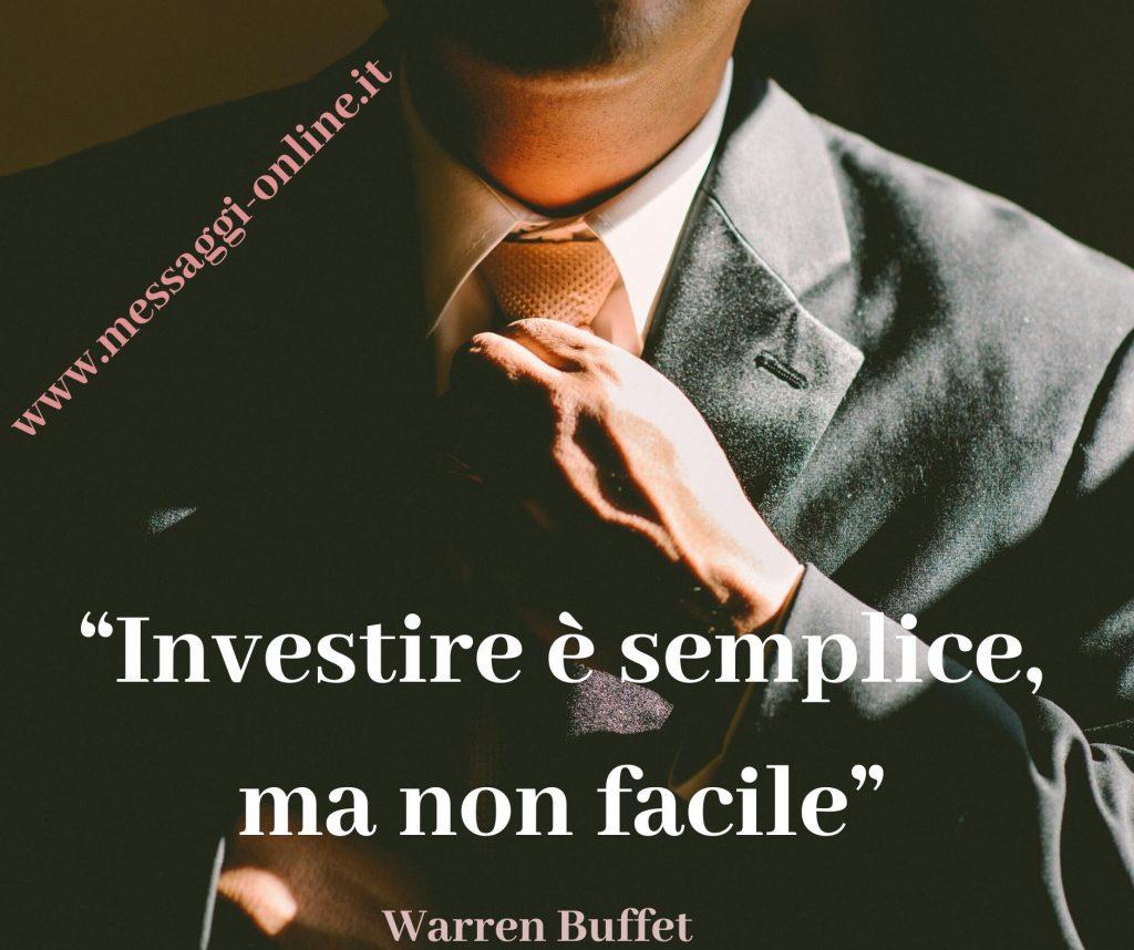 Investire è semplice, ma non facile. ( Warren Buffett )