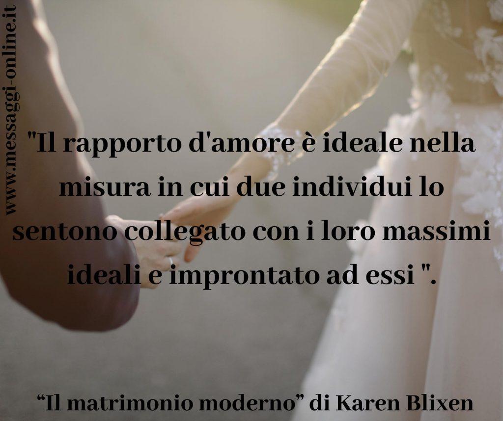 """Karen Blixen: """"Il rapporto d'amore è ideale nella misura in cui due individui lo sentono collegato con i loro massimi ideali e improntato ad essi""""."""