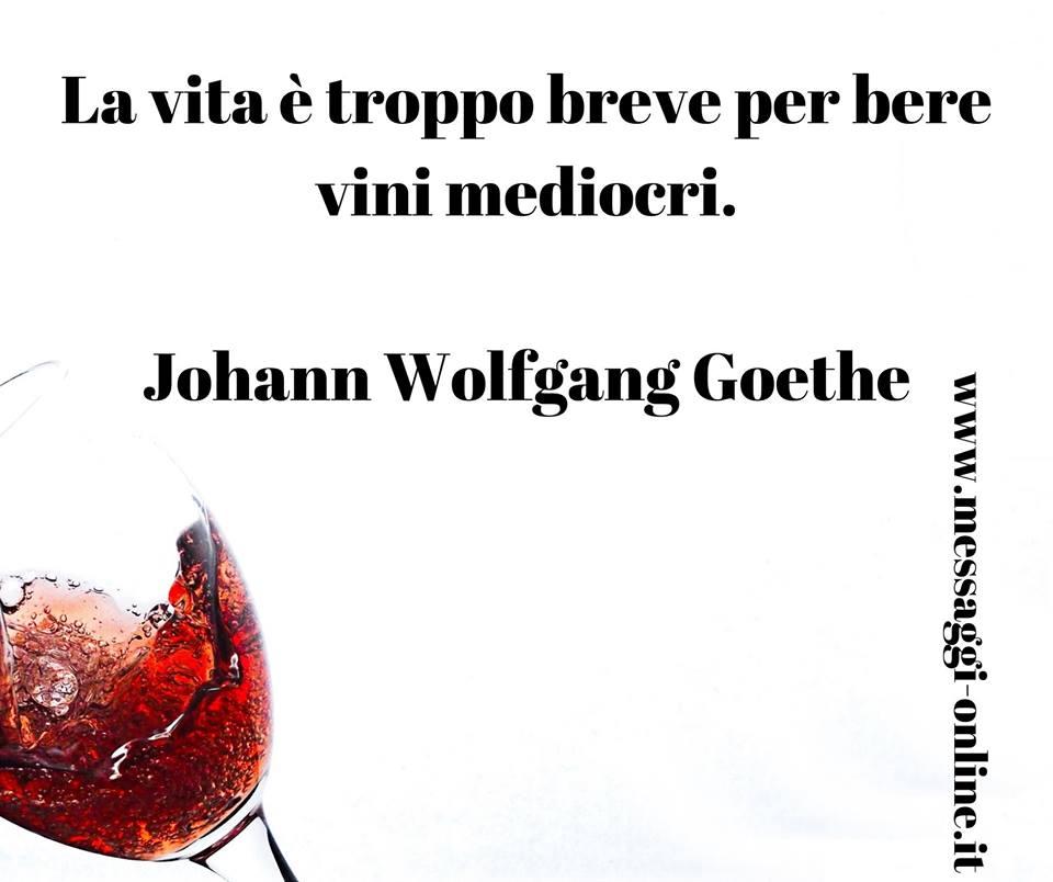 "Johann Wolfgang Goethe: ""La vita è troppo breve per bere vini mediocri""."