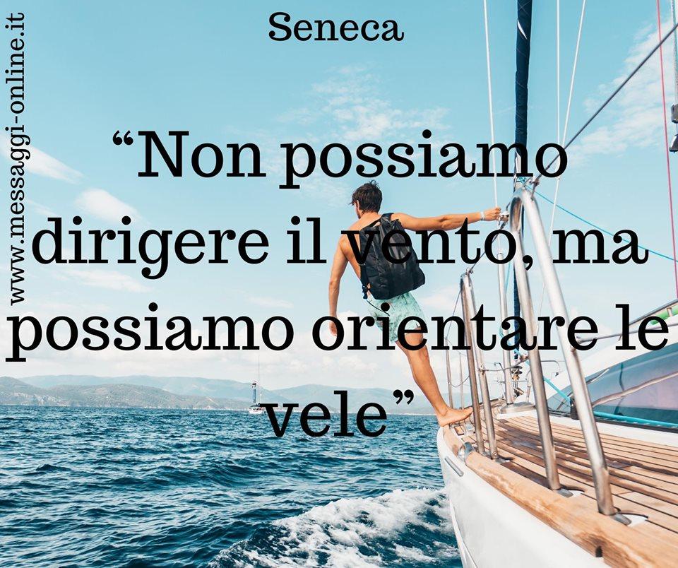 """""""Non possiamo dirigere il vento, ma possiamo orientare le vele"""" Seneca"""