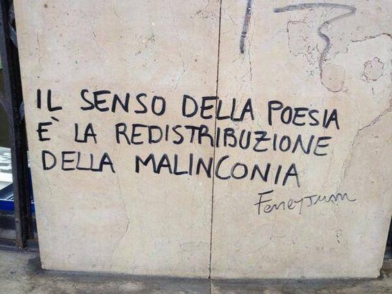 Il senso della poesia è la redistribuzione della malinconia. Le migliori scritte sui muri