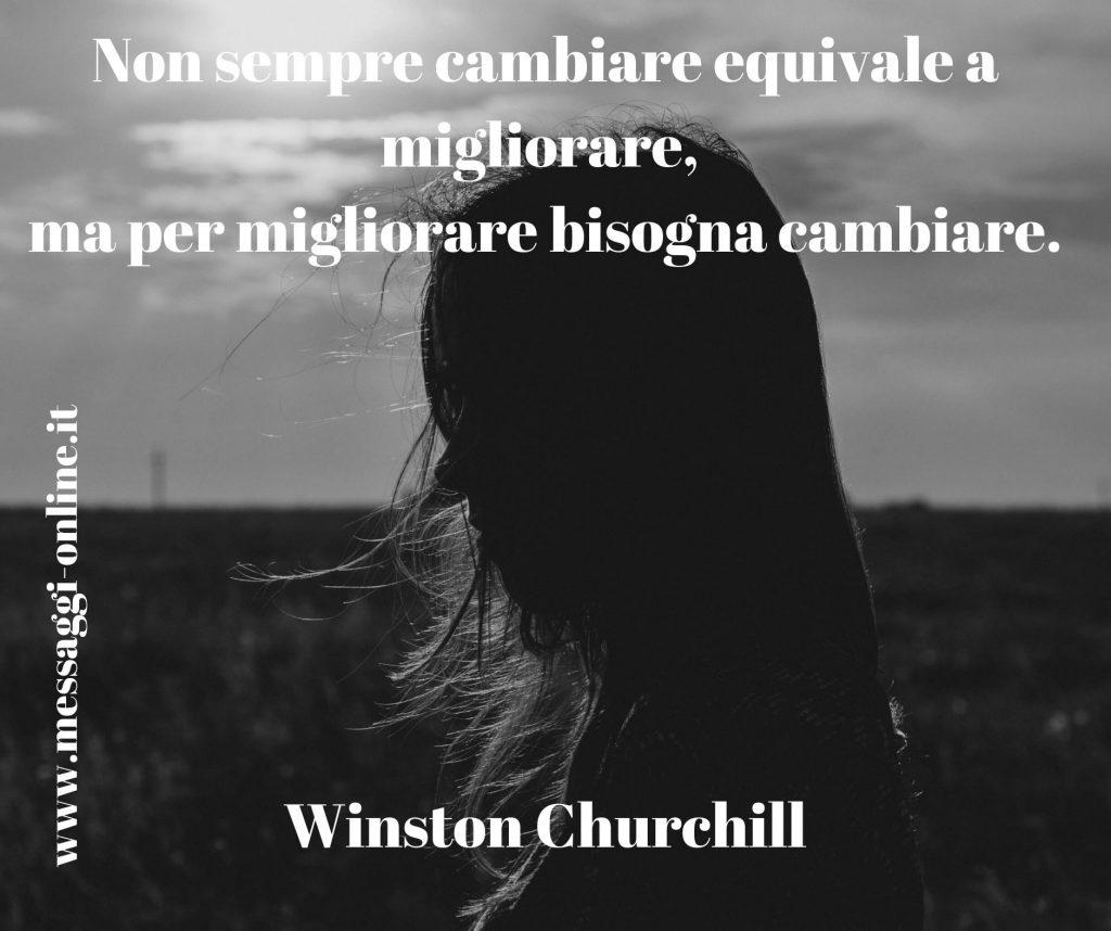 Non sempre cambiare equivale a migliorare, ma per migliorare bisogna cambiare. Winston Churchill
