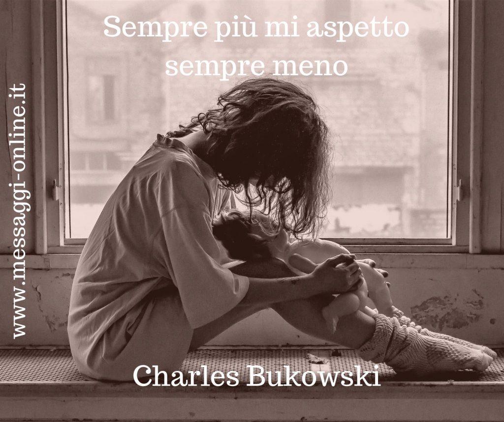 """Charles Bukowski: """"Sempre più mi aspetto sempre meno""""."""