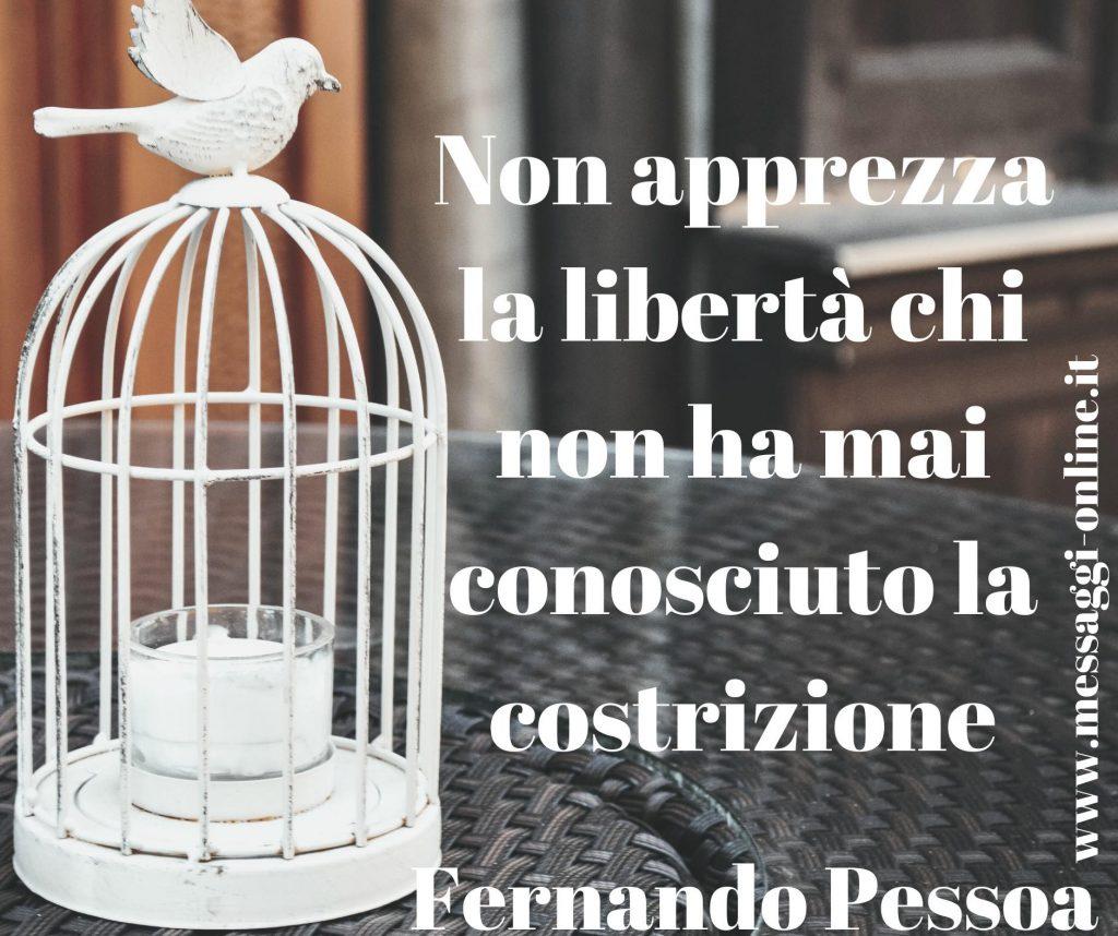 """Fernando Pessoa: """"Non apprezza la libertà chi non ha mai conosciuto la costrizione""""."""