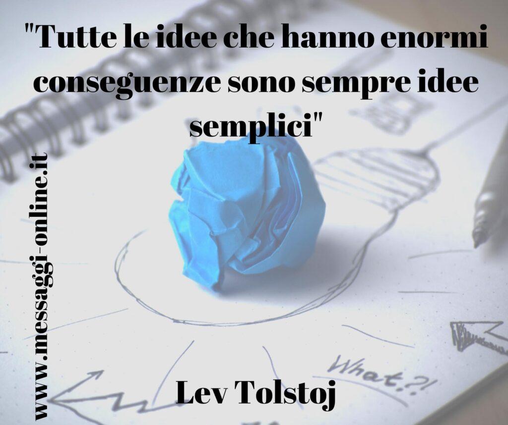 """Lev Tolstoj: """"Tutte le idee che hanno enormi conseguenze sono sempre idee semplici""""."""