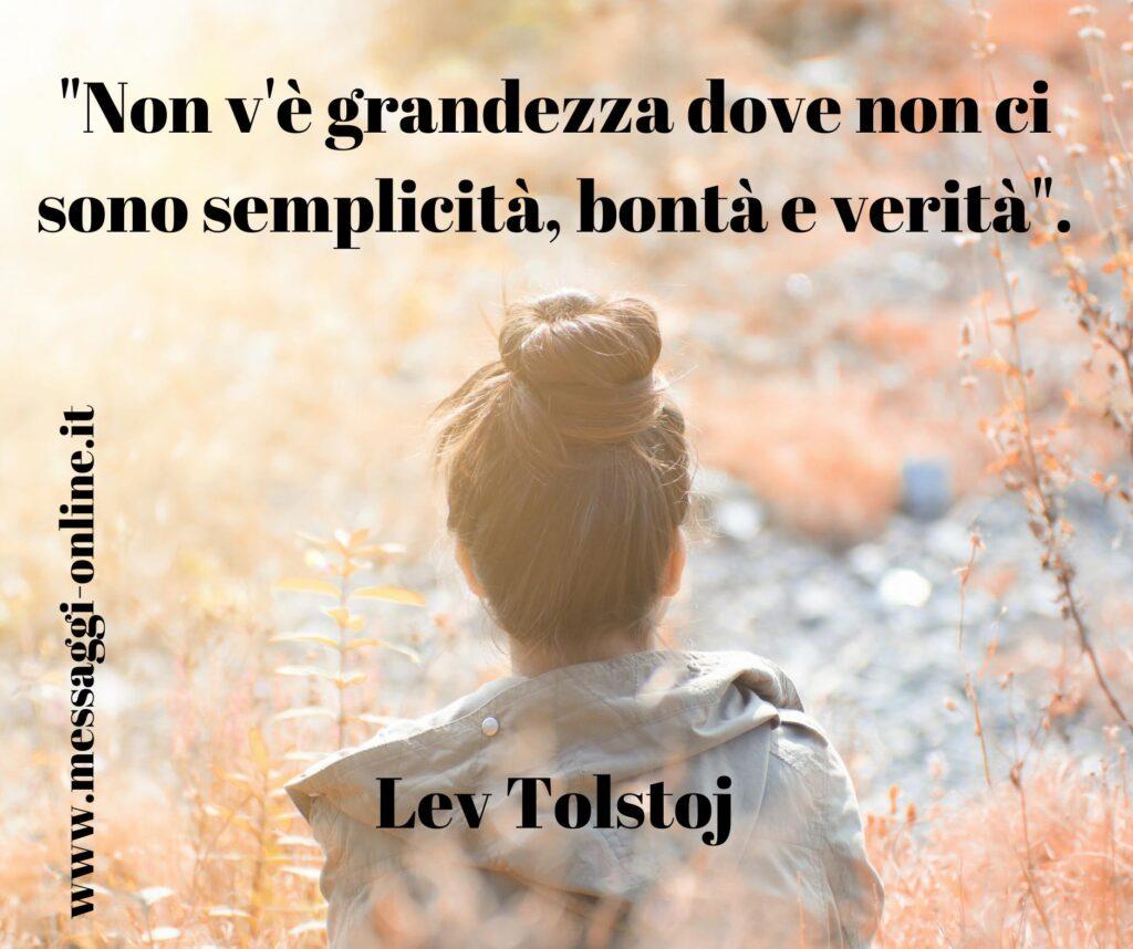 """Lev Tolstoj: """"Non v'è grandezza dove non ci sono semplicità, bontà e verità""""."""