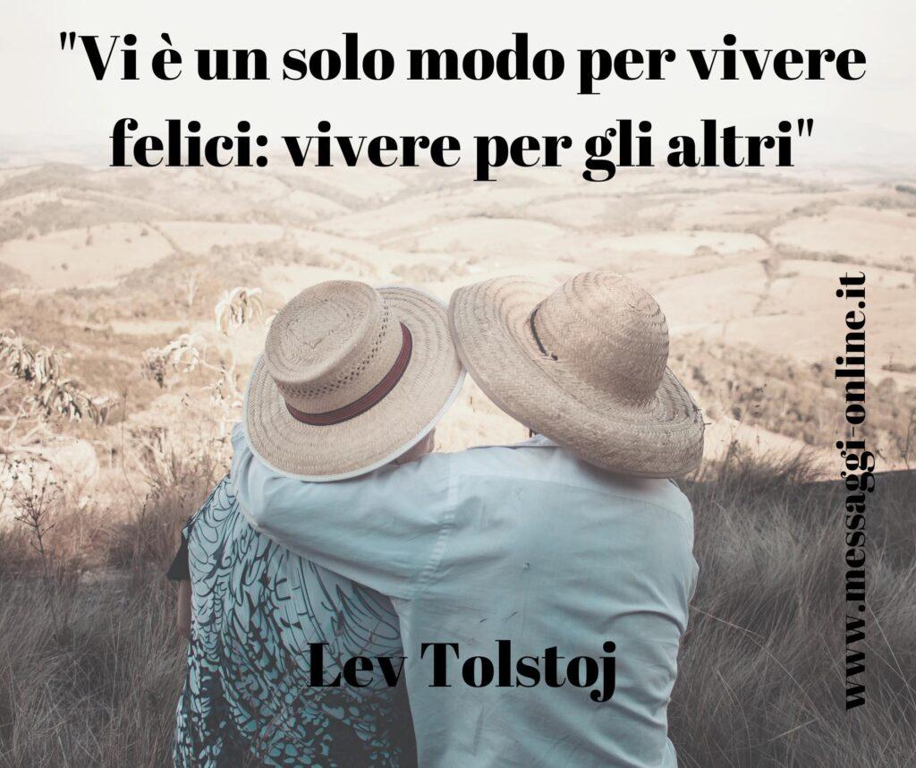 """Lev Tolstoj: """"Vi è un solo modo per vivere felici: vivere per gli altri""""."""