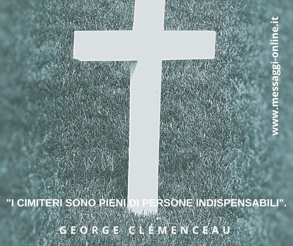 """I cimiteri sono pieni di persone indispensabili"". George Clémenceau"