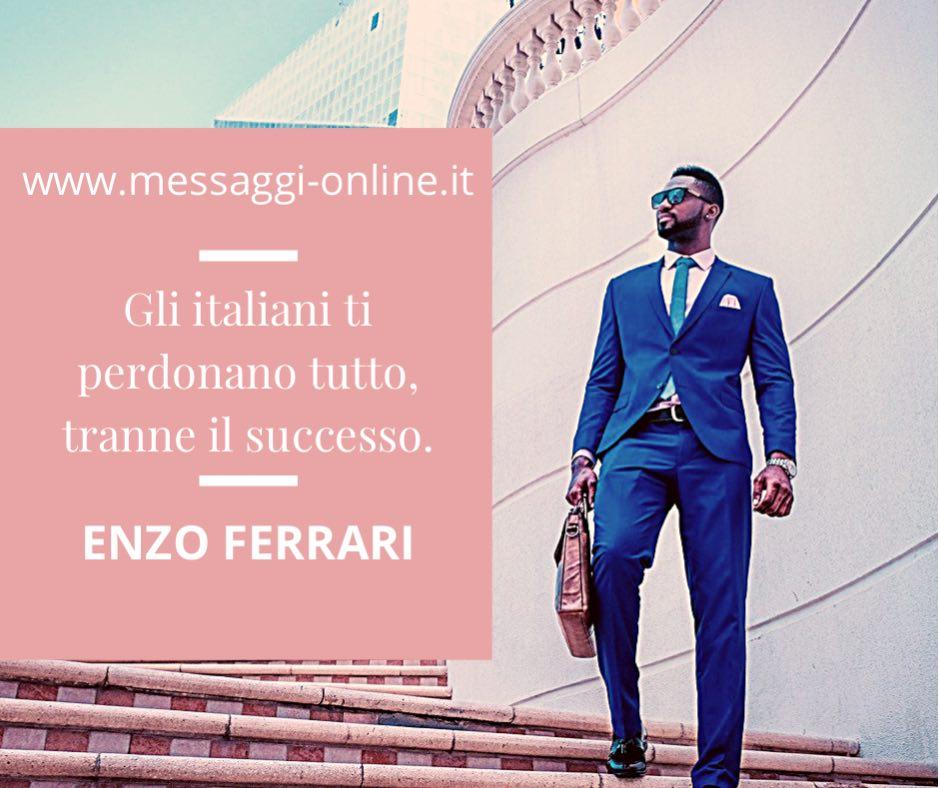 Gli italiani ti perdonano tutto, tranne il successo. Enzo Ferrari