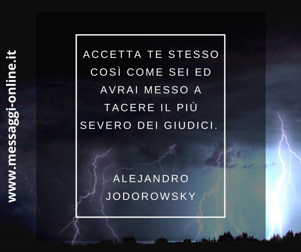 Accetta te stesso così come sei ed avrai messo a tacere il più severo dei giudici Alejandro Jodorowsky