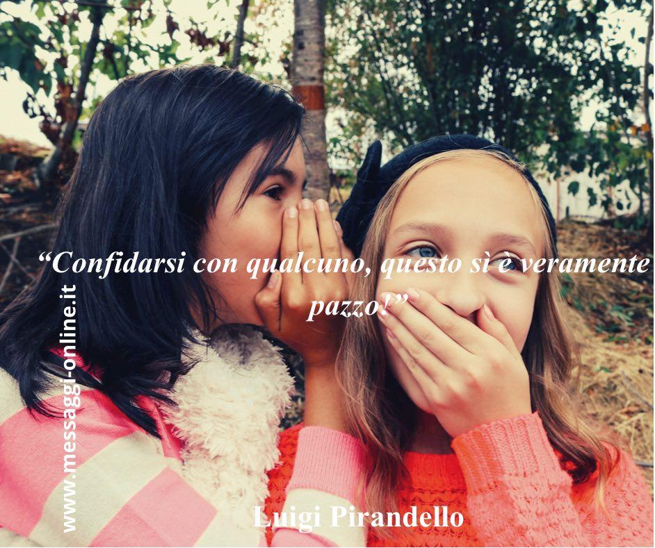 """Luigi Pirandello: """"Confidarsi con qualcuno, questo sì è veramente da pazzo!"""""""