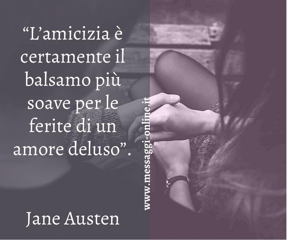 """""""L'amicizia è certamente il balsamo più soave per le ferite di un amore deluso"""". Jane Austen"""