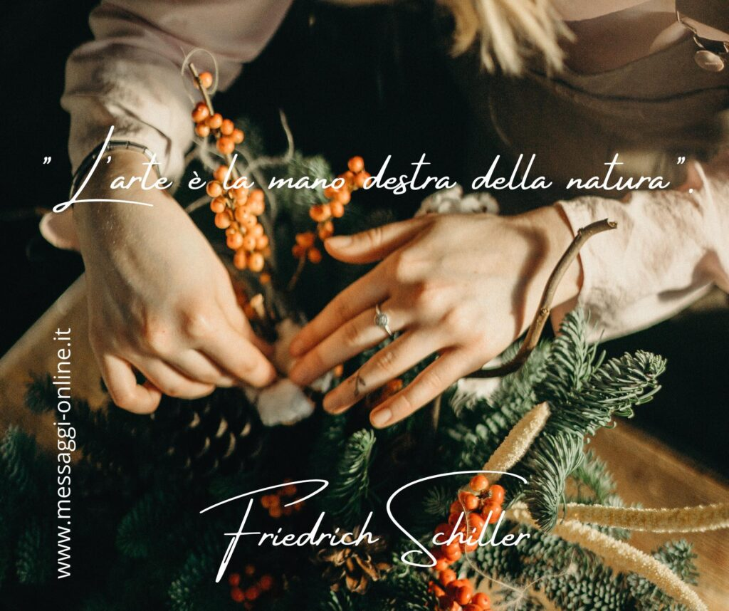 """""""L'arte è la mano destra della natura"""". Friedrich Schiller"""