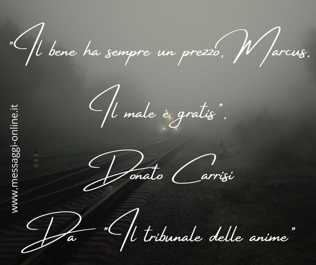 """""""Il bene ha sempre un prezzo, Marcus. Il male è gratis"""". Donato Carrisi - Da """"Il tribunale delle anime"""""""