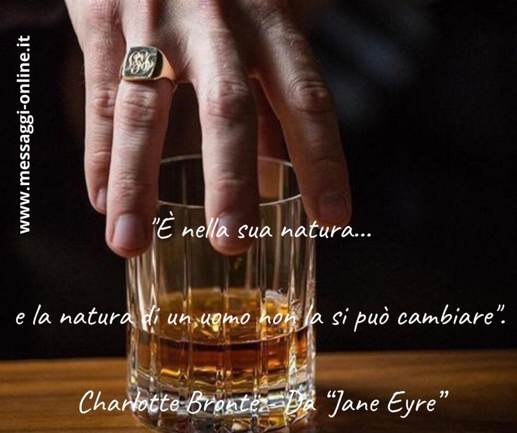 """""""È nella sua natura... e la natura di un uomo non la si può cambiare"""". Charlotte Brontë"""