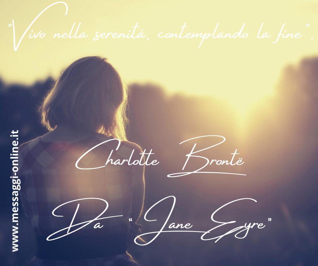 """""""Vivo nella serenità, contemplando la fine"""". Charlotte Brontë - Da """"Jane Eyre"""""""