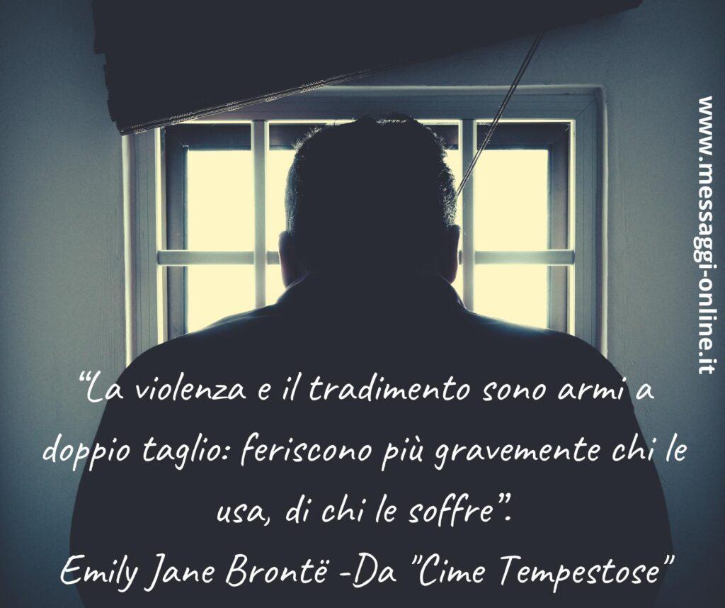 """""""La violenza e il tradimento sono armi a doppio taglio: feriscono più gravemente chi le usa, di chi le soffre"""". Emily Jane Brontë - Da """"Cime Tempestose"""""""